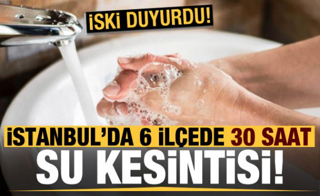 Son dakika: İstanbul'da 6 ilçede 30 saatlik su kesintisi