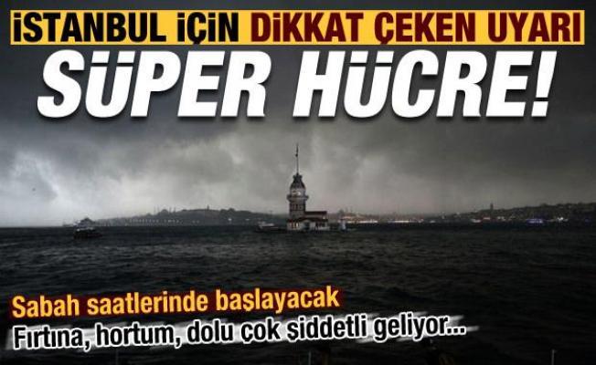 Son dakika: Meteoroloji'den İstanbul için dikkat çeken uyarı! 'Süper hücre' bekleniyor