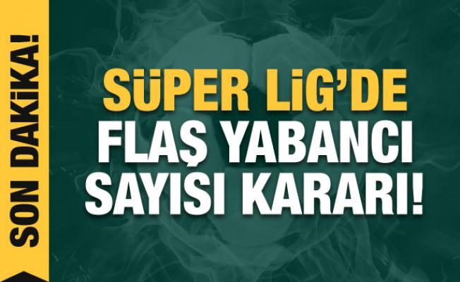 Süper Lig'de flaş yabancı sayısı kararı!