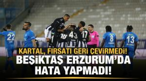 Beşiktaş, Erzurum'da liderliğini sürdürdü!