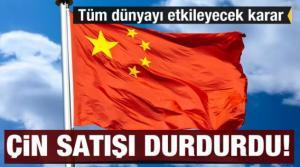 Çin'den tüm dünyayı etkileyecek karar! Satışları durdurdu