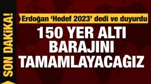 Erdoğan: 2023'e kadar 150 yer altı barajını tamamlamayı hedefliyoruz