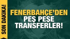 Fenerbahçe'den peş peşe 2 transfer!