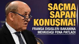 Fransa Dışişleri Bakanı Le Drian'a mevkidaşı fena patladı: Saçma sapan konuşma