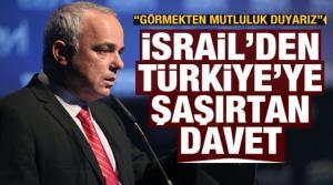İsrail'den Türkiye'ye şaşırtan davet: Görmekten mutluluk duyarız