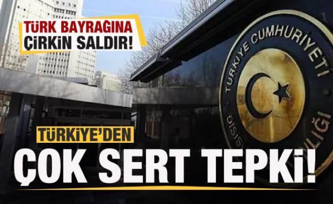 Türk bayrağına çirkin saldırı! Türkiye'den sert tepki!