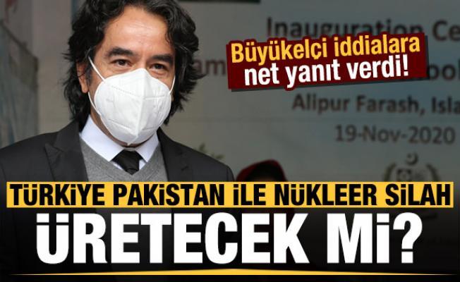 Türkiye Pakistanla nükleer silah mı üretecek? Büyükelçi iddialara net yanıt verdi...