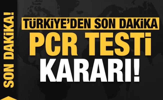 Türkiye'den son dakika PCR testi kararı!