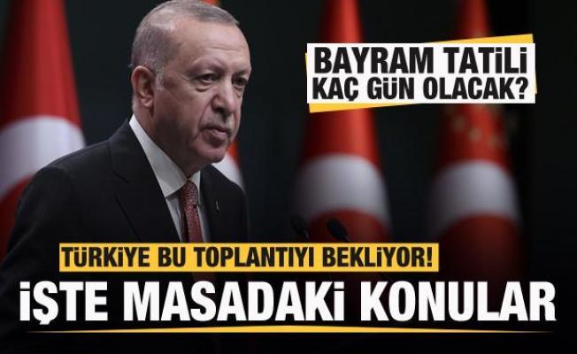 Türkiye'nin gözü bu toplantıda! Bayram tatili kaç gün olacak?