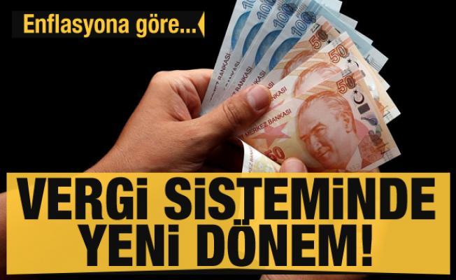 Vergi sisteminde yeni dönem! Enflasyona göre...