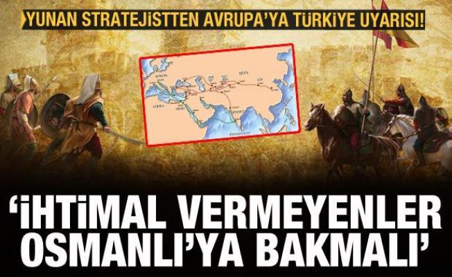 Yunan stratejistten Avrupa'ya Türkiye uyarısı: İhtimal vermeyen Osmanlı'ya bakmalı