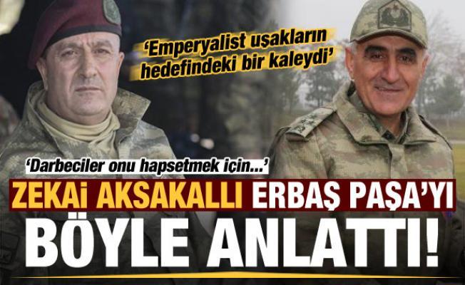 Zekai Aksakallı, Erbaş Paşa'yı böyle anlattı: Emperyalist uşakların hedefindeki bir kaleydi...