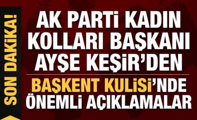 AK Parti Kadın Kolları Başkanı Ayşe Keşir'den Başkent Kulisi'nde önemli açıklamalar