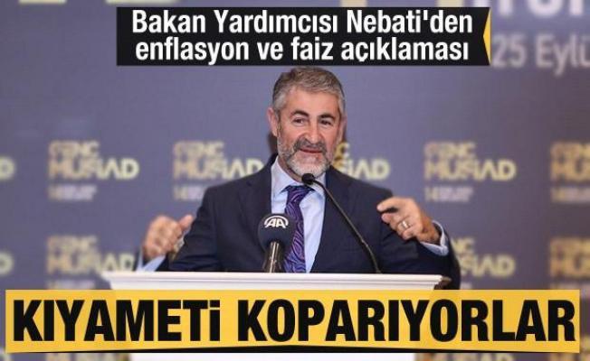 Bakan Yardımcısı Nebati'den enflasyon ve faiz açıklaması: Kıyameti koparıyorlar!