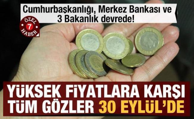 Cumhurbaşkanlığı, Merkez Bankası ve 3 Bakanlık devrede! Yüksek fiyatlara karşı tüm gözler 30 Eylül'de