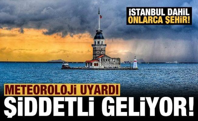 Meteoroloji'den İstanbul dahil onlarca ile uyarı: Şiddetli geliyor
