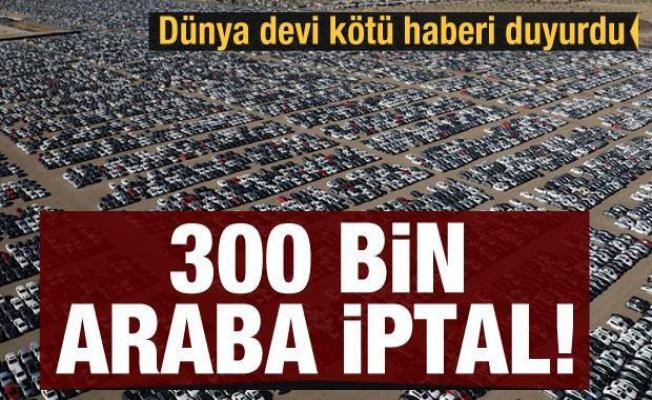 Otomotiv devi kötü haberi verdi: 300 bin araba iptal!