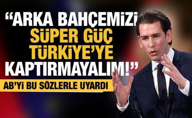 Sebastian Kurz'dan AB'ye çağrı: Arka bahçemizi süper güç Türkiye'ye kaptırmayalım!