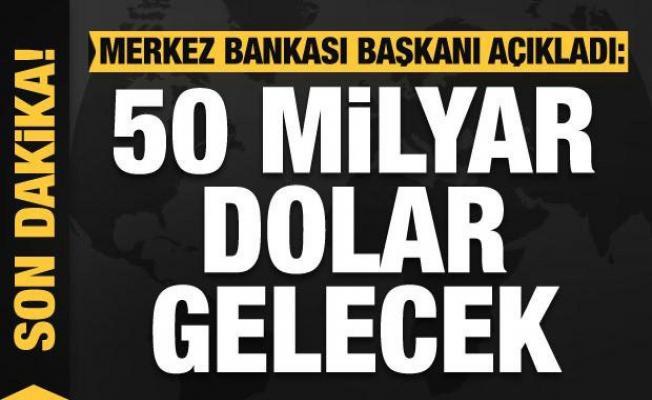 Son dakika haberi: Merkez Bankası Başkanı açıkladı: 50 milyar dolar gelecek