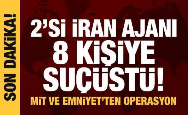 Son dakika haberi! MİT'ten operasyon: 2'si İran ajanı 8 kişi suçüstü yakalandı!
