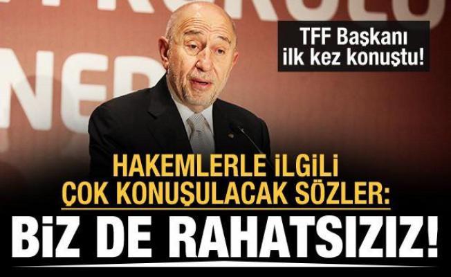 TFF Başkanı Nihat Özdemir: Hakemlerden biz de rahatsızız!
