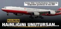 Turgay Güler Cumhurbaşkanı Erdoğanın uçağındaki gazeteciyi mi ima etti?