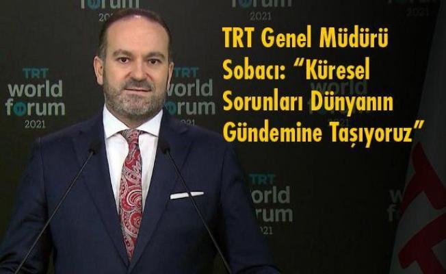"""TRT Genel Müdürü Sobacı: """"Küresel Sorunları Dünyanın Gündemine Taşıyoruz"""""""