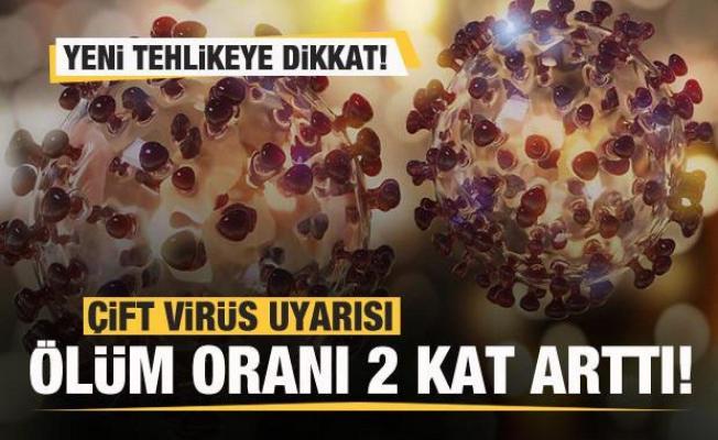Yeni tehlikeye dikkat! Çift virüs uyarısı: Ölüm oranı 2 kat arttı!